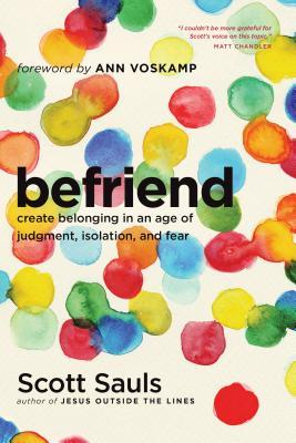 Befriend Create Belonging in an Age of Judgment, Isolation, and Fear