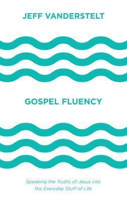 Gospel Fluency by Jeff Vanderstelt