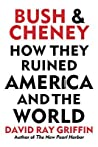 Bush and Cheney: How They Ruined America and the World
