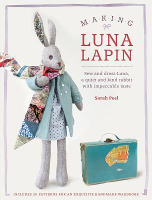 Making Luna Lapin Sew and Dress Luna, a Quiet & Kind Rabbit with Impeccable Taste
