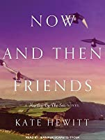 Now and Then Friends (Hartley-by-the-Sea #2)
