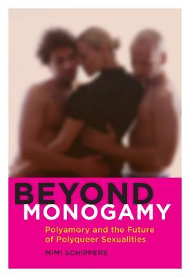 Beyond Monogamy: Polyamory and the Future of Polyqueer Sexualities