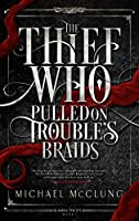 Thief Who Pulled on Trouble's Braids (Amra Thetys, #1)