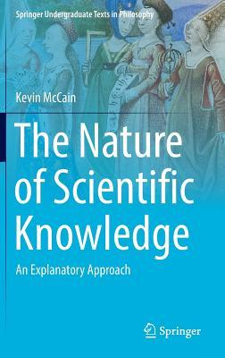 The Nature of Scientific Knowledge: An Explanatory Approach