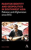 Pashtun Identity and Geopolitics in Southwest Asia: Pakistan and Afghanistan Since 9/11