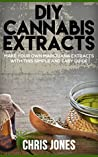 DIY Cannabis Extracts by Chris               Jones