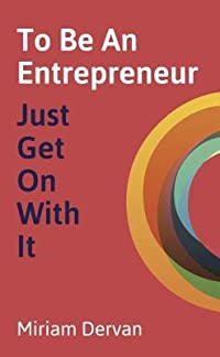 To Be an Entrepreneur: Just Get on with It