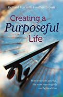 Creating a Purposeful Life: How to Reclaim Your Life, Live More Meaningfully and Befriend Time