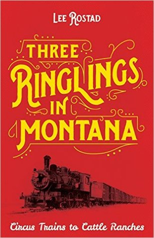 Three Ringlings in Montana: Circus Trains to Cattle Ranches