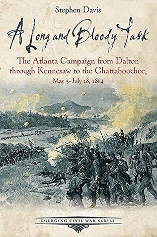 A Long and Bloody Task: The Atlanta Campaign from Dalton through Kennesaw to the Chattahoochee, May 5–July 18, 1864 (Emerging Civil War Series)