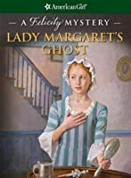Lady Margaret's Ghost: A Felicity Mystery (American Girl Mysteries)