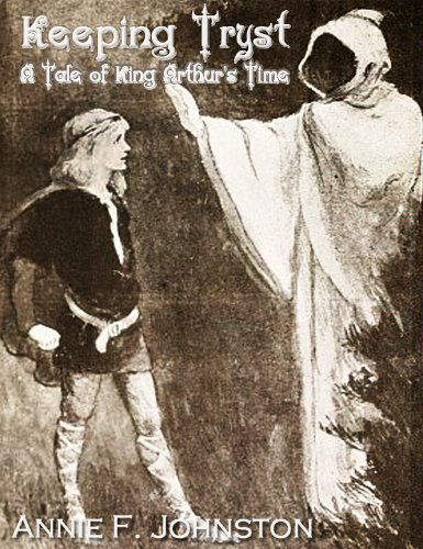 Keeping Tryst: A Tale of King Arthurs Time Annie Fellows Johnston