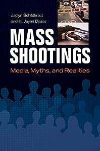 Mass Shootings: Media, Myths, and Realities: Media, Myths, and Realities