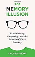 The Memory Illusion: Why you may not be who you think you are