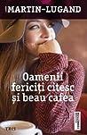 Oamenii fericiți citesc și beau cafea by Agnès Martin-Lugand