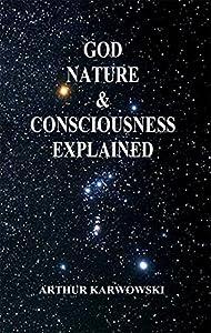 God, Nature & Consciousness Explained