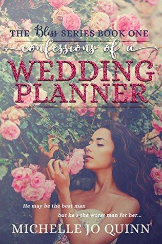 Confessions of a Wedding Planner (Bliss #1) by Michelle Jo Quinn