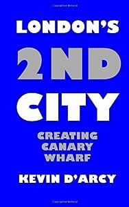 London's 2nd City: Creating Canary Wharf