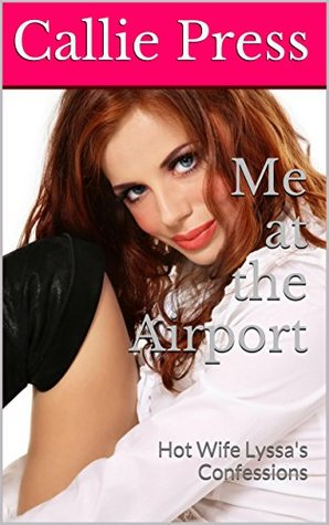 Me at the Airport: Hot Wife Lyssa's Confessions