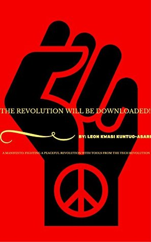 THE REVOLUTION WILL BE DOWNLOADED!: A MANFESTO: FIGHTING A PEACEFUL REVOLUTION WITH TOOLS FROM THE TECH REVOLUTION!