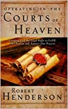 Operating In The Courts Of Heaven by Robert Henderson