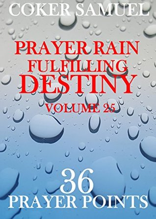 Prayer Rain: Fulfilling Destiny: 36 Prayer Points (Prayer Rain, Volume 25)
