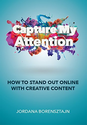 Capture My Attention How To Stand Out Online with Creative Content by Jordana Borensztajn