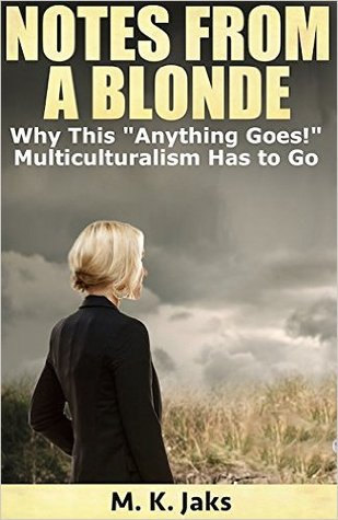 """Notes From a Blonde: Why This """"Anything Goes!"""" Multiculturalism Has to Go"""