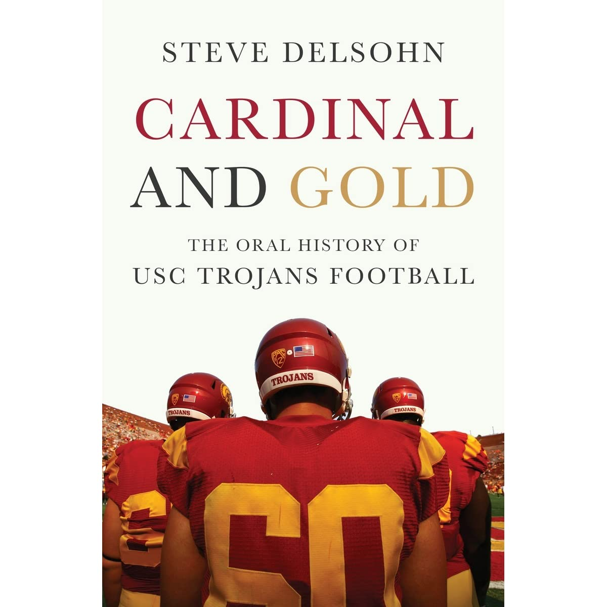 Cardinal And Gold: The Oral History Of Usc Trojans Football By Steve  Delsohn €� Reviews, Discussion, Bookclubs, Lists