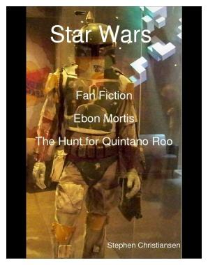Star Wars Fan Fiction Ebon Mortis The Hunt for Quintano Roo (#1)
