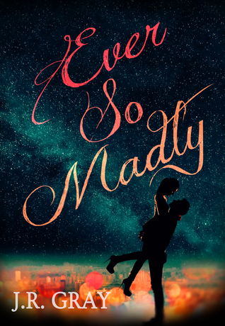 Ever So Madly by J.R. Gray