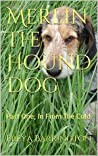 Merlin The Hound Dog: Part One; In From The Cold