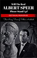 Will The Real Albert Speer Please Stand Up? The Many Faces of Hitler's Architect