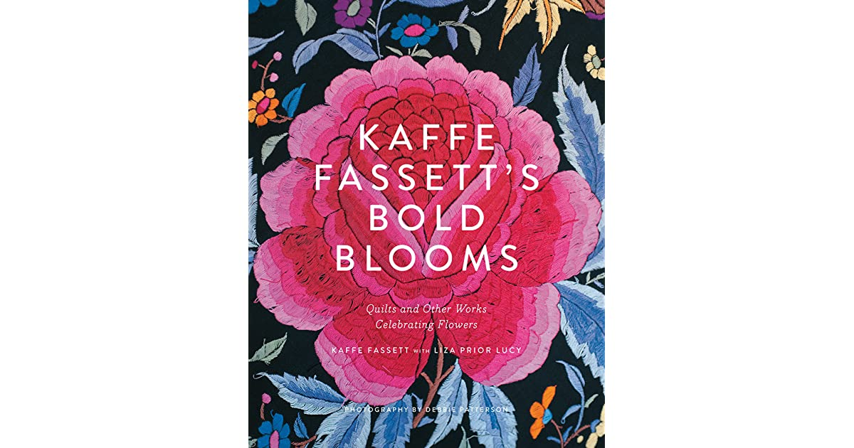 Bold Blooms Quilts And Other Works Celebrating Flowers By Kaffe Fassett