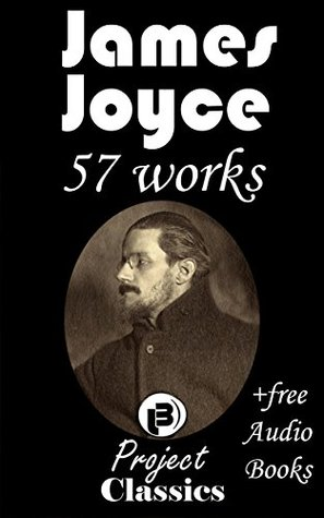 James Joyce: 57 Works with free AudioBooks each (LifeWork Project Classics)