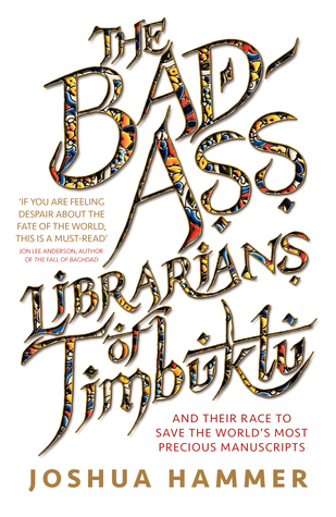 The Bad Ass Librarians Of Timbuktu And Their Race To Save The