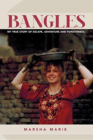 Bangles: My True Story of Escape, Adventure and Forgiveness. (Bangles Series Book 1)