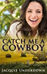 Catch Me A Cowboy (Wattle Valley #1)