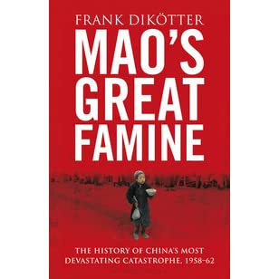 Maos Great Famine The History of Chinas Most Devastating Catastrophe 1958-1962