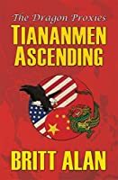 Tiananmen Ascending: (The Dragon Proxies, Volume 1)