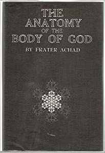 The Anatomy of the Body of God,: Being the supreme revelation of cosmic consciousness, explained and depicted in graphic form