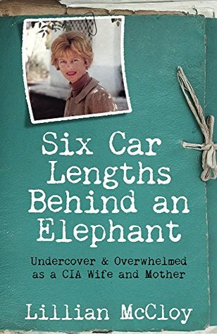 Six Car Lengths Behind an Elephant: Undercover & Overwhelmed as a CIA Wife and Mother