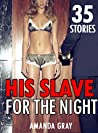 His Slave for the Night: 35 Stories