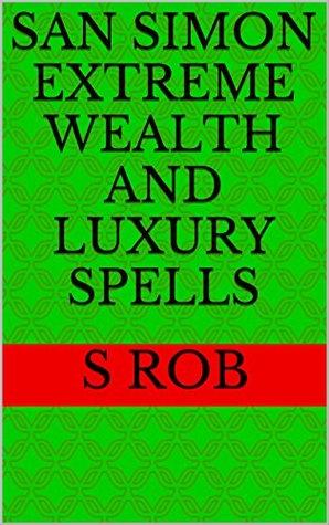 San Simon Extreme Wealth and Luxury Spells