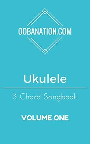 Ukulele 3 Chord Songbook - Volume One: 10 Easy to Learn Songs for the Ukulele