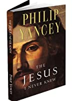 The Jesus I Never Knew by Phillip Yancey