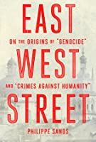 """East West Street: On the Origins of """"Genocide"""" and """"Crimes Against Humanity"""""""