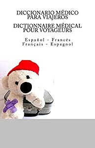DICCIONARIO MEDICO PARA VIAJEROS: Espanol - Frances / DICTIONNAIRE MEDICAL POUR VOYAGEURS: Francais - Espagnol