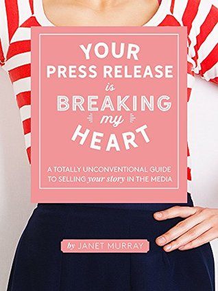 Your Press Release Is Breaking My Heart by Janet Murray