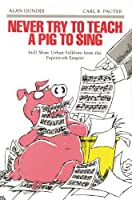 Never Try to Teach a Pig to Sing: Still More Urban Folklore from the Paperwork Empire (Humor in Life and Letters Series)
